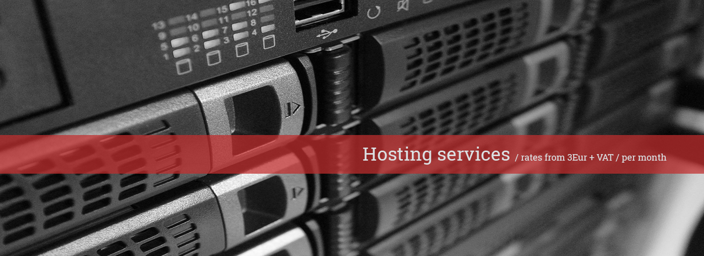 Hosting services / rates from 3Eur + VAT/ per month